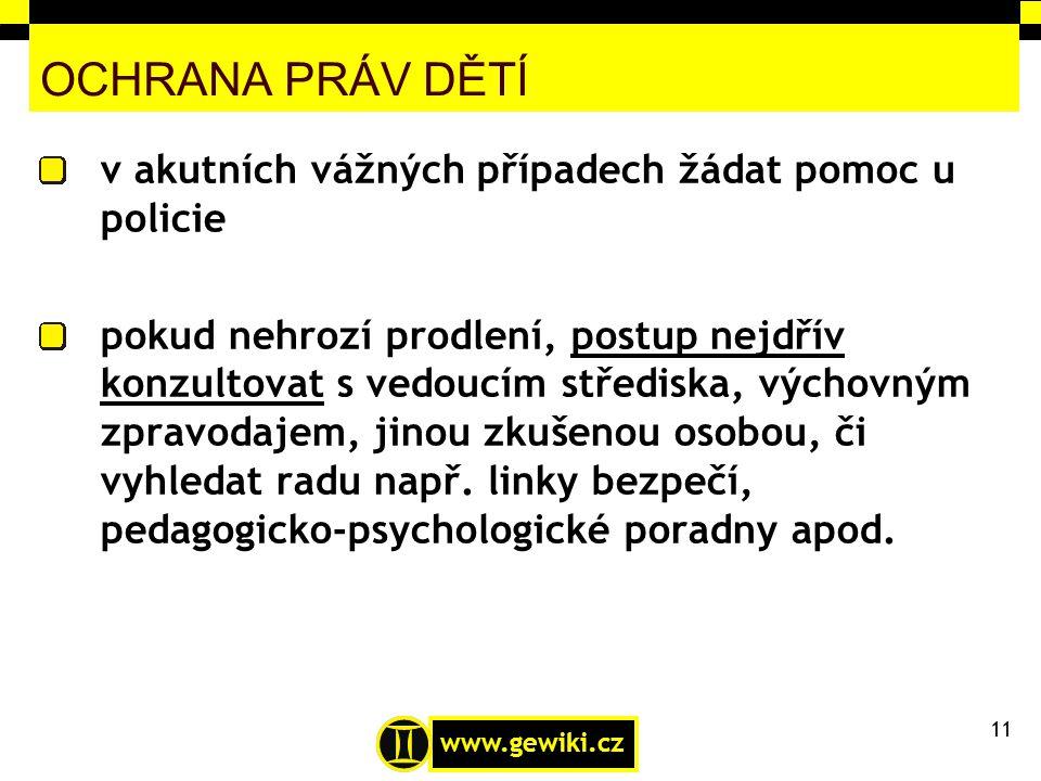 www.gewiki.cz OCHRANA PRÁV DĚTÍ v akutních vážných případech žádat pomoc u policie pokud nehrozí prodlení, postup nejdřív konzultovat s vedoucím střed