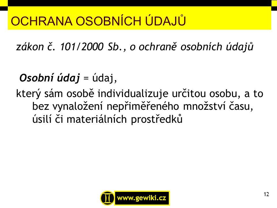 www.gewiki.cz OCHRANA OSOBNÍCH ÚDAJŮ zákon č. 101/2000 Sb., o ochraně osobních údajů Osobní údaj = údaj, který sám osobě individualizuje určitou osobu