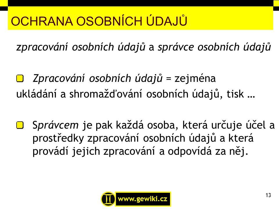 www.gewiki.cz OCHRANA OSOBNÍCH ÚDAJŮ zpracování osobních údajů a správce osobních údajů Zpracování osobních údajů = zejména ukládání a shromažďování o