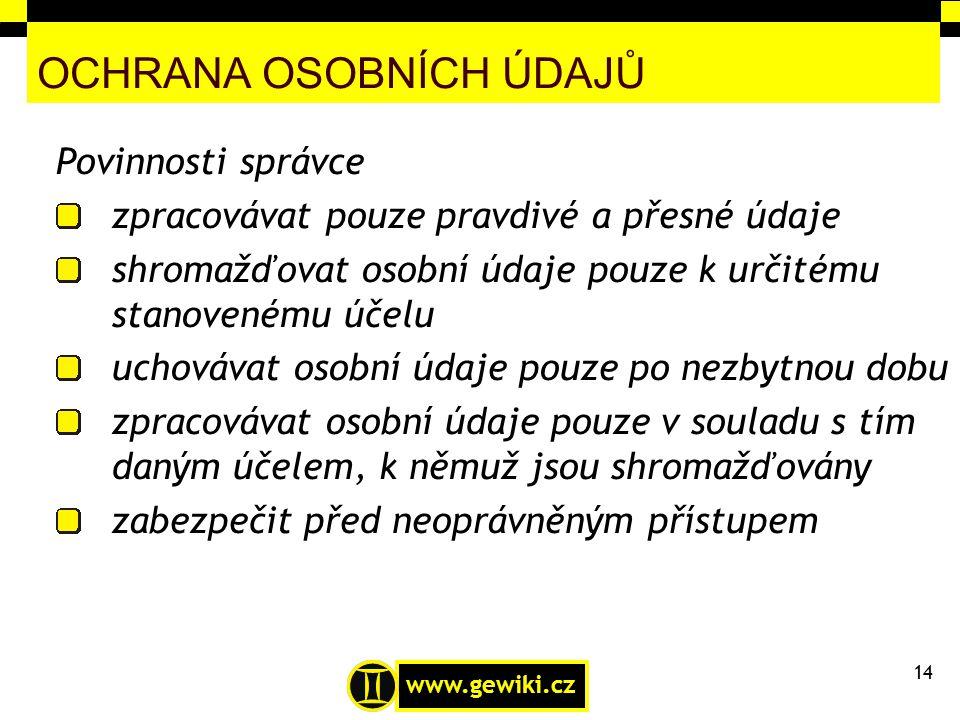 www.gewiki.cz OCHRANA OSOBNÍCH ÚDAJŮ Povinnosti správce zpracovávat pouze pravdivé a přesné údaje shromažďovat osobní údaje pouze k určitému stanovené