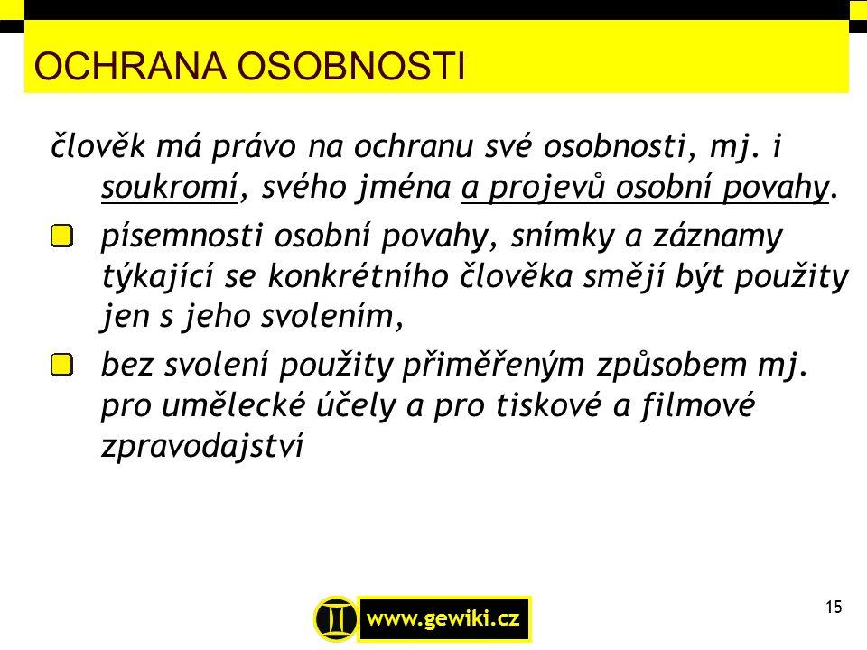 www.gewiki.cz OCHRANA OSOBNOSTI člověk má právo na ochranu své osobnosti, mj. i soukromí, svého jména a projevů osobní povahy. písemnosti osobní povah