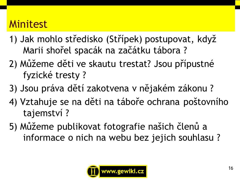 www.gewiki.cz Minitest 1) Jak mohlo středisko (Střípek) postupovat, když Marii shořel spacák na začátku tábora ? 2) Můžeme děti ve skautu trestat? Jso