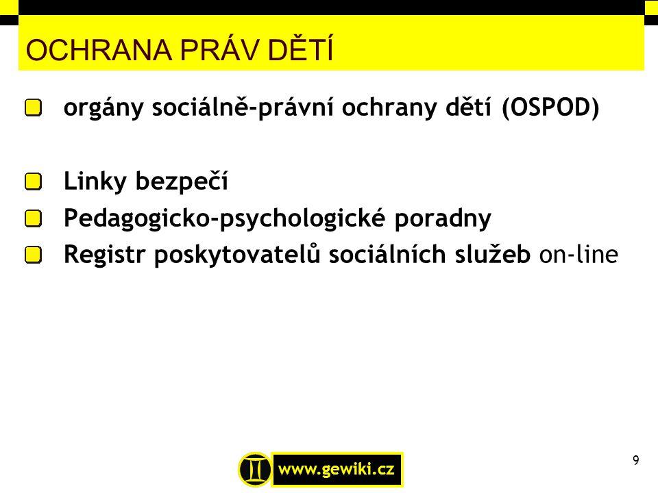 www.gewiki.cz OCHRANA PRÁV DĚTÍ orgány sociálně-právní ochrany dětí (OSPOD) Linky bezpečí Pedagogicko-psychologické poradny Registr poskytovatelů soci