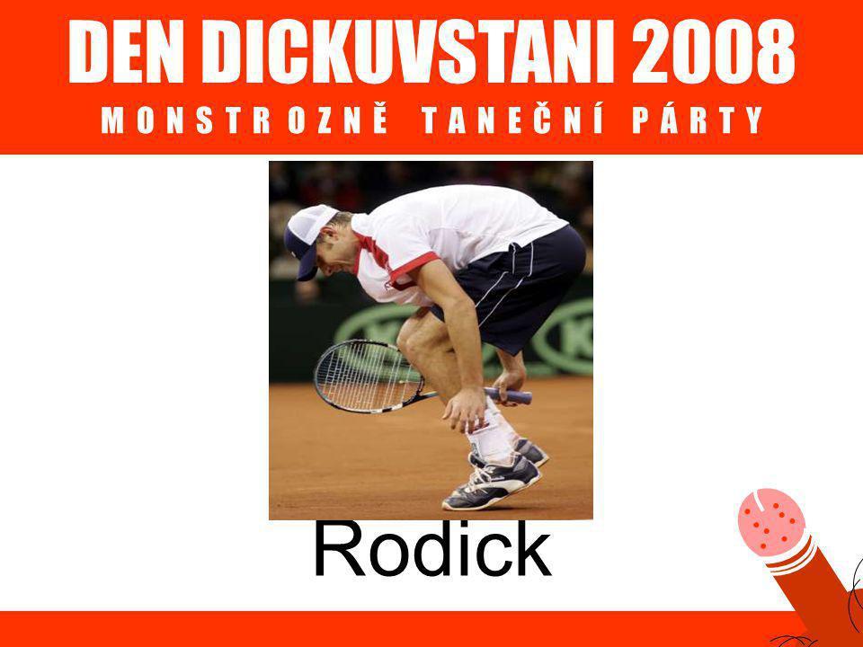 DEN DICKUVSTANI 2008 M O N S T R O Z N Ě T A N E Č N Í P Á R T Y Rodick