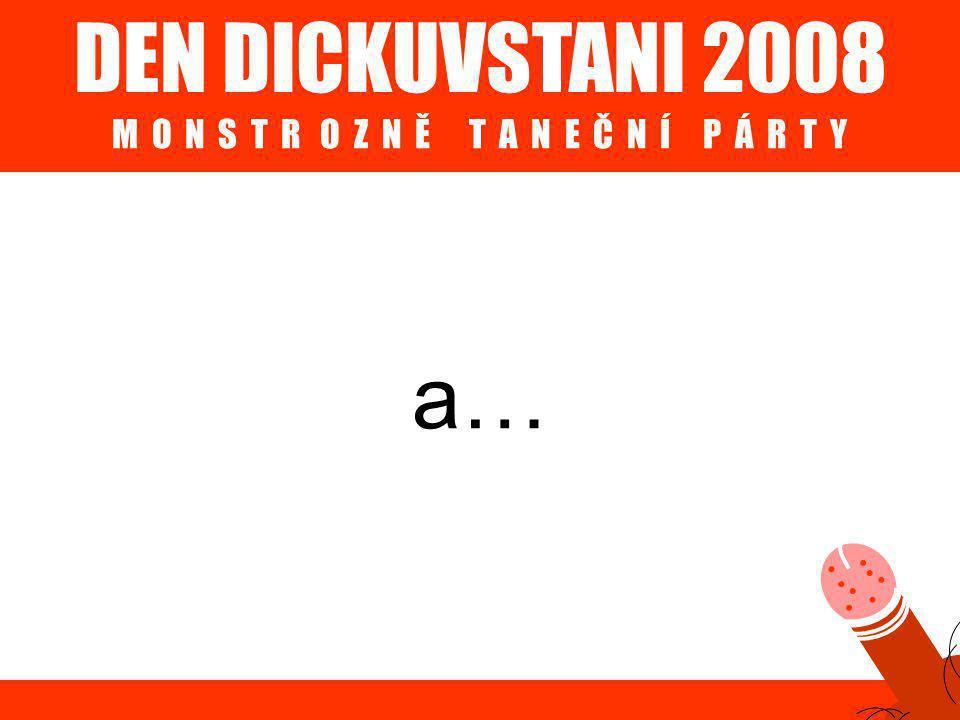 DEN DICKUVSTANI 2008 M O N S T R O Z N Ě T A N E Č N Í P Á R T Y a…