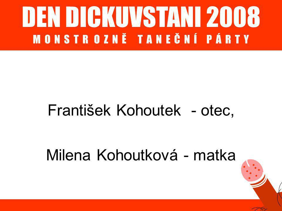 DEN DICKUVSTANI 2008 M O N S T R O Z N Ě T A N E Č N Í P Á R T Y František Kohoutek - otec, Milena Kohoutková - matka