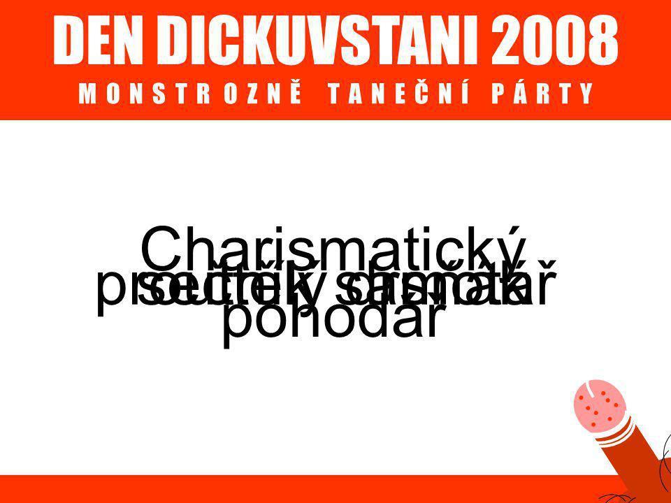 DEN DICKUVSTANI 2008 M O N S T R O Z N Ě T A N E Č N Í P Á R T Y Charismatický pohodář sečtělý drsňákproutník samotář