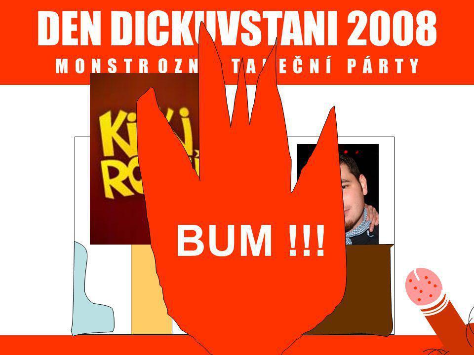 DEN DICKUVSTANI 2008 M O N S T R O Z N Ě T A N E Č N Í P Á R T Y BUM !!!