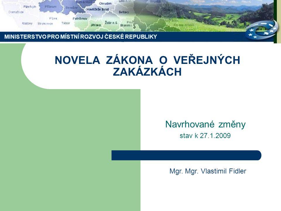 MINISTERSTVO PRO MÍSTNÍ ROZVOJ ČESKÉ REPUBLIKY NOVELA ZÁKONA O VEŘEJNÝCH ZAKÁZKÁCH Navrhované změny stav k 27.1.2009 Mgr.