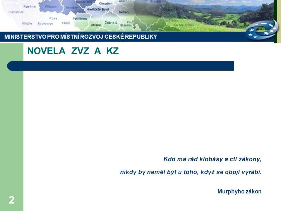 MINISTERSTVO PRO MÍSTNÍ ROZVOJ ČESKÉ REPUBLIKY 2 NOVELA ZVZ A KZ Kdo má rád klobásy a ctí zákony, nikdy by neměl být u toho, když se obojí vyrábí.