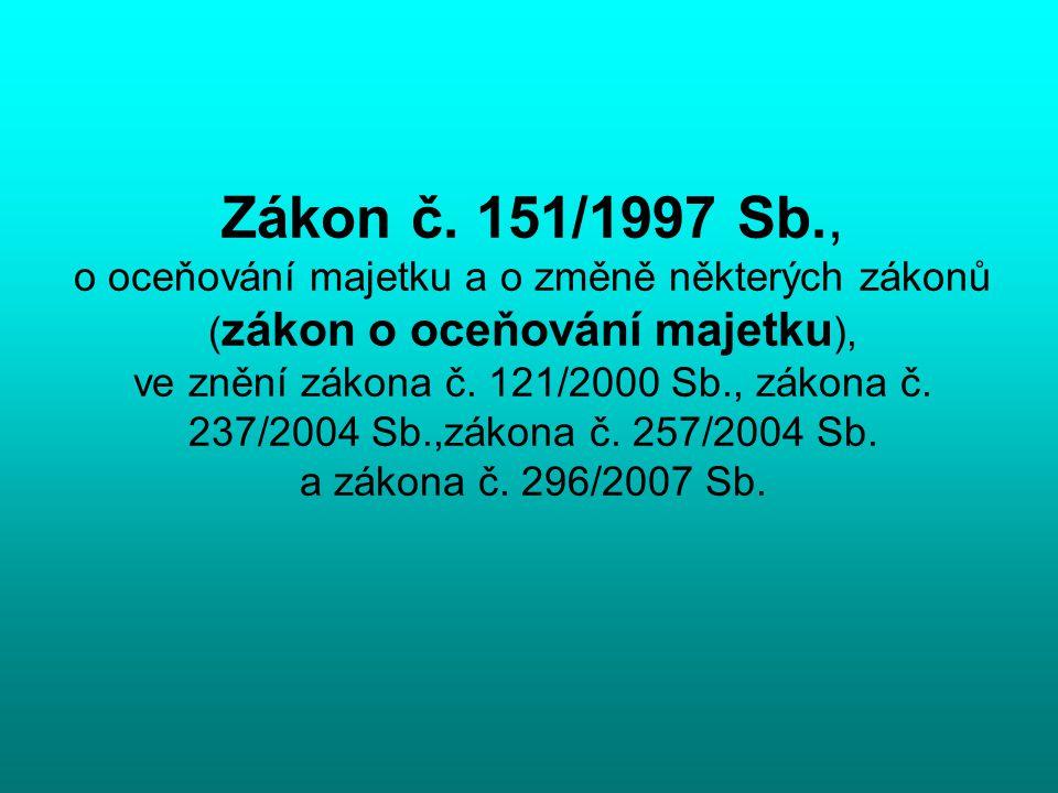 Zákon č. 151/1997 Sb., o oceňování majetku a o změně některých zákonů ( zákon o oceňování majetku ), ve znění zákona č. 121/2000 Sb., zákona č. 237/20