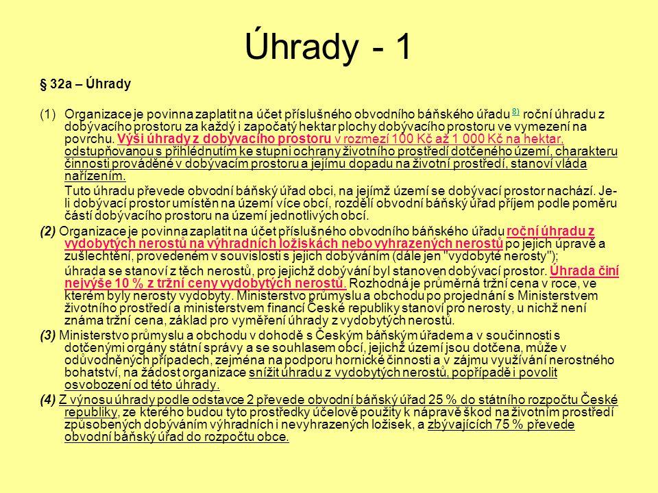 Úhrady - 1 § 32a – Úhrady (1)Organizace je povinna zaplatit na účet příslušného obvodního báňského úřadu 8) roční úhradu z dobývacího prostoru za každ