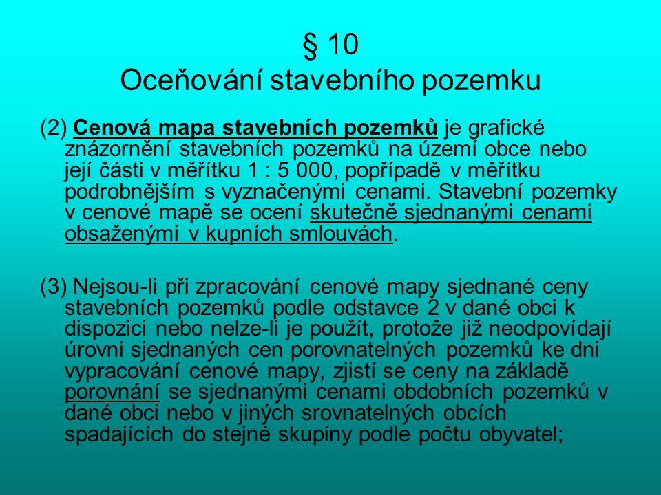 § 10 Oceňování stavebního pozemku (2) Cenová mapa stavebních pozemků je grafické znázornění stavebních pozemků na území obce nebo její části v měřítku