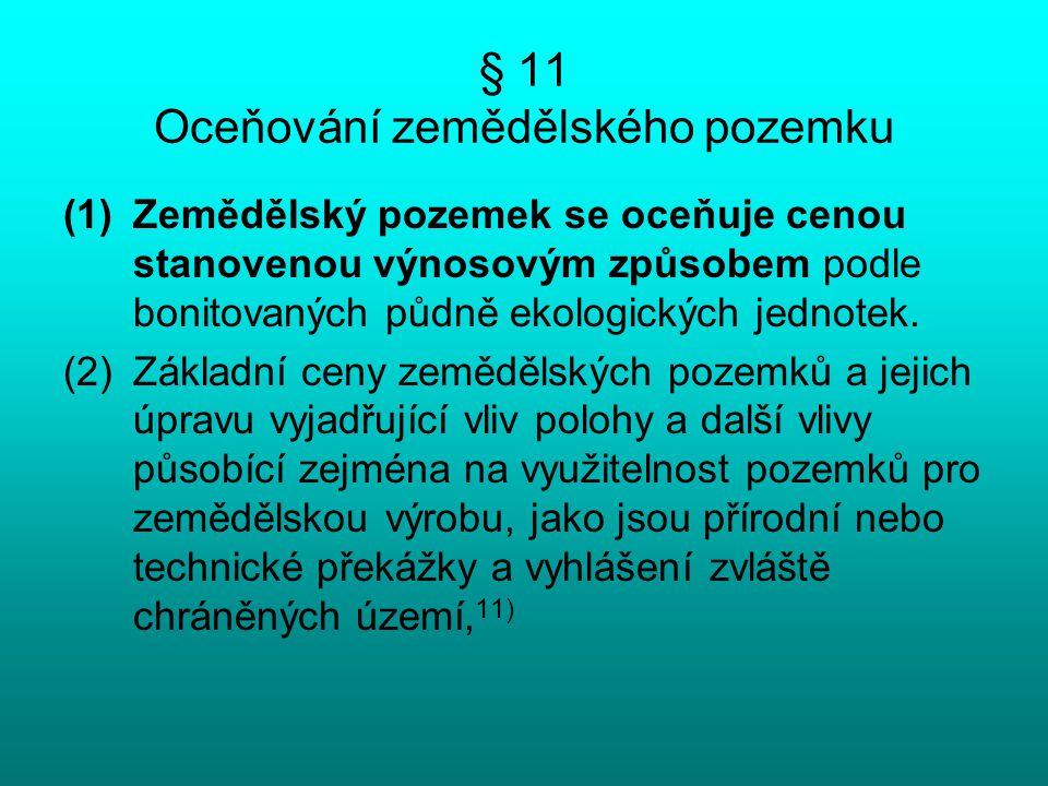 § 11 Oceňování zemědělského pozemku (1)Zemědělský pozemek se oceňuje cenou stanovenou výnosovým způsobem podle bonitovaných půdně ekologických jednote