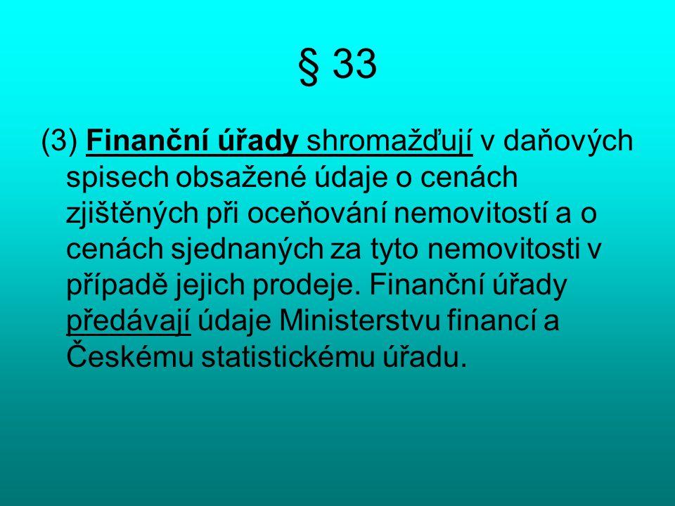 § 33 (3) Finanční úřady shromažďují v daňových spisech obsažené údaje o cenách zjištěných při oceňování nemovitostí a o cenách sjednaných za tyto nemo