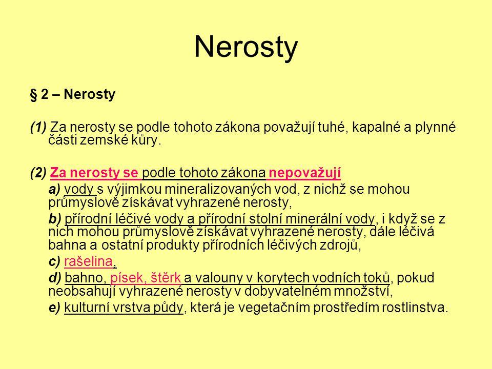Nerosty § 2 – Nerosty (1) Za nerosty se podle tohoto zákona považují tuhé, kapalné a plynné části zemské kůry. (2) Za nerosty se podle tohoto zákona n