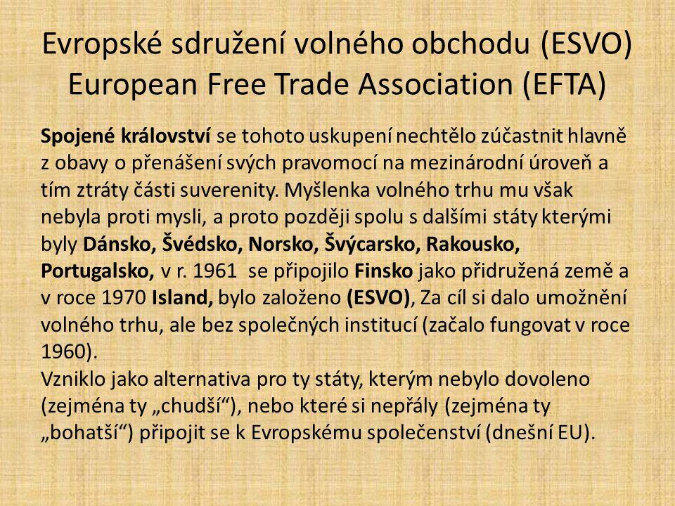 Evropské sdružení volného obchodu (ESVO) European Free Trade Association (EFTA) Spojené království se tohoto uskupení nechtělo zúčastnit hlavně z obav