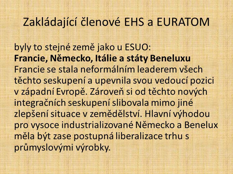 Zakládající členové EHS a EURATOM byly to stejné země jako u ESUO: Francie, Německo, Itálie a státy Beneluxu Francie se stala neformálním leaderem vše