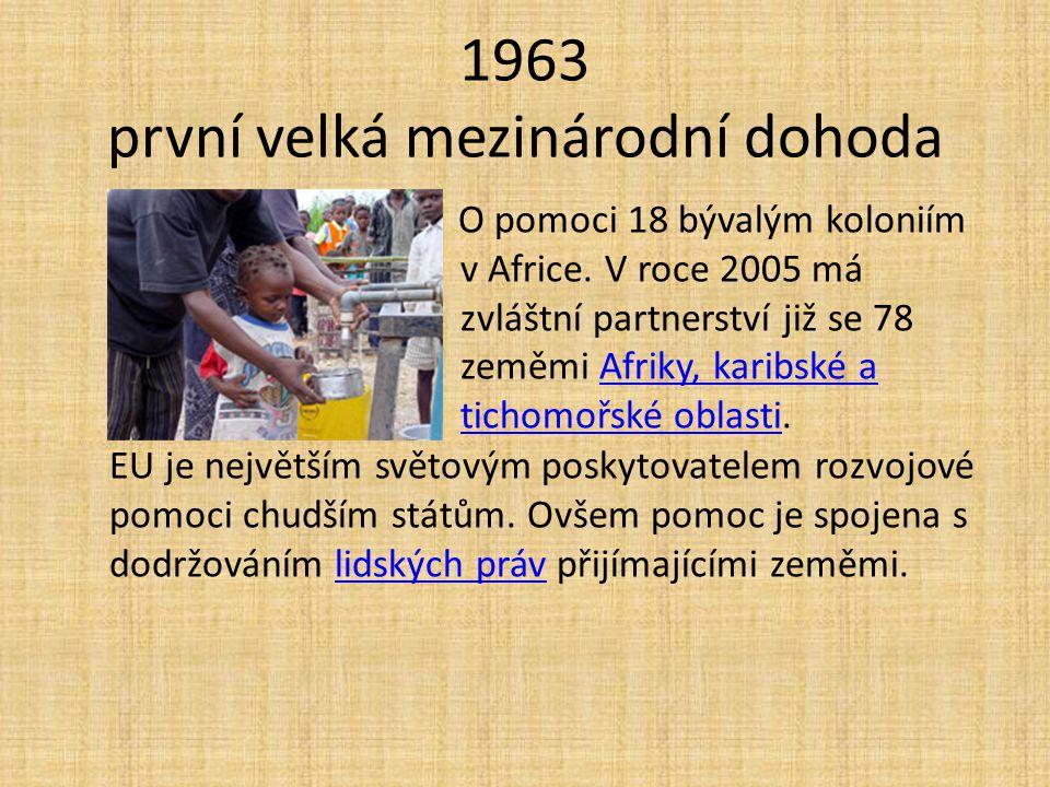1963 první velká mezinárodní dohoda O pomoci 18 bývalým koloniím v Africe. V roce 2005 má zvláštní partnerství již se 78 zeměmi Afriky, karibské a tic