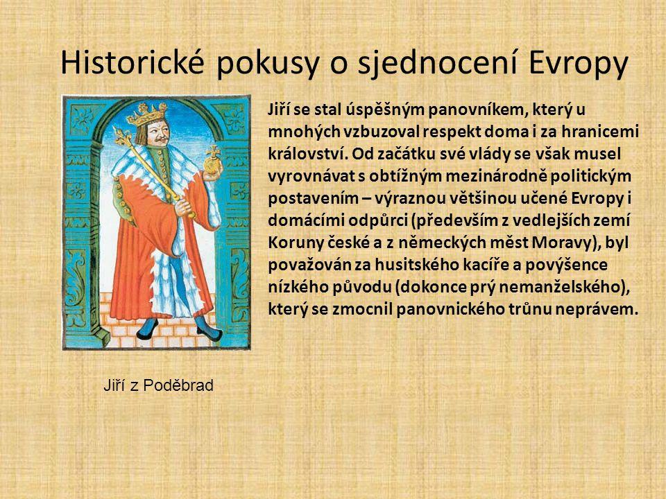 Historické pokusy o sjednocení Evropy Jiří se stal úspěšným panovníkem, který u mnohých vzbuzoval respekt doma i za hranicemi království. Od začátku s
