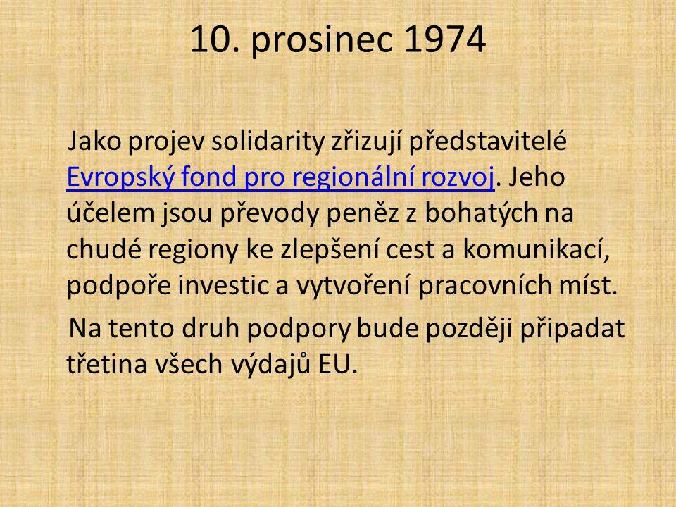 10. prosinec 1974 Jako projev solidarity zřizují představitelé Evropský fond pro regionální rozvoj. Jeho účelem jsou převody peněz z bohatých na chudé