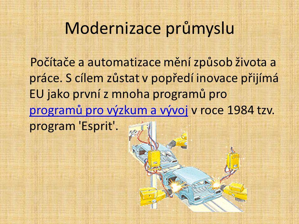 Modernizace průmyslu Počítače a automatizace mění způsob života a práce. S cílem zůstat v popředí inovace přijímá EU jako první z mnoha programů pro p