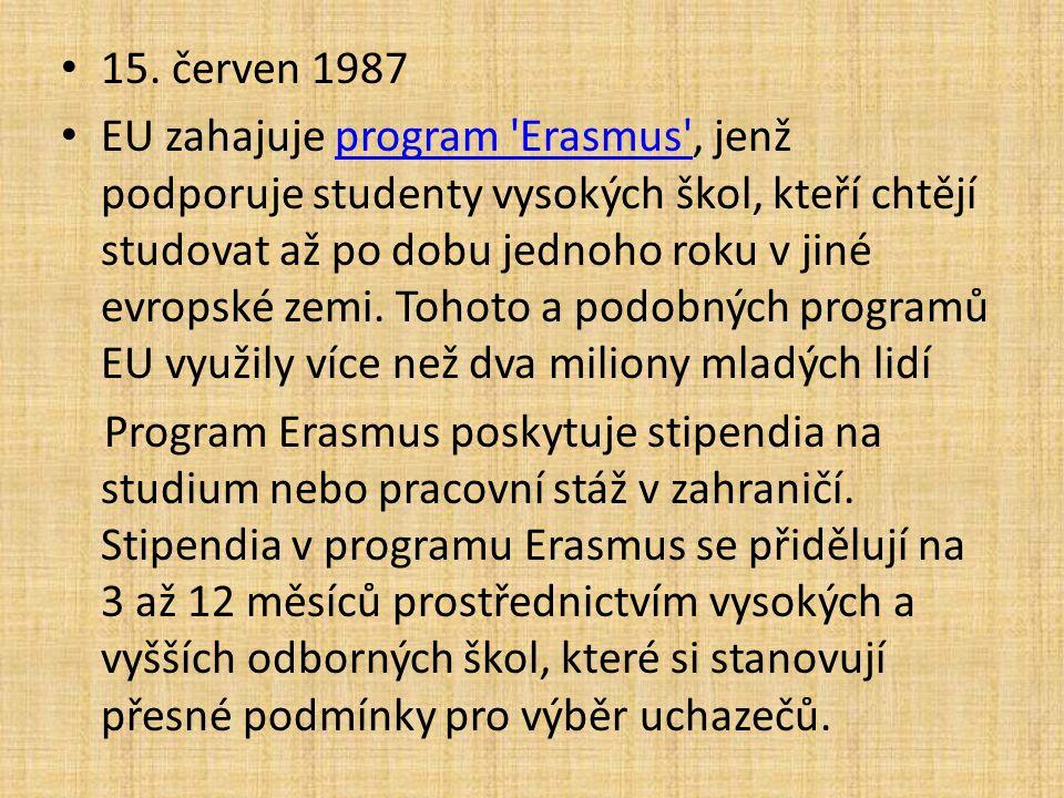• 15. červen 1987 • EU zahajuje program 'Erasmus', jenž podporuje studenty vysokých škol, kteří chtějí studovat až po dobu jednoho roku v jiné evropsk