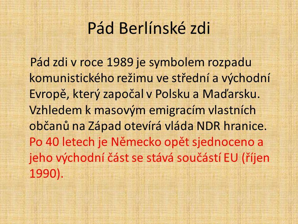 Pád Berlínské zdi Pád zdi v roce 1989 je symbolem rozpadu komunistického režimu ve střední a východní Evropě, který započal v Polsku a Maďarsku. Vzhle