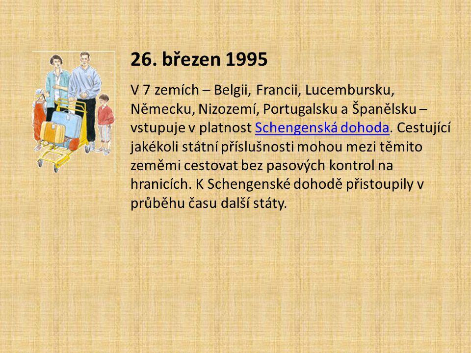 26. březen 1995 V 7 zemích – Belgii, Francii, Lucembursku, Německu, Nizozemí, Portugalsku a Španělsku – vstupuje v platnost Schengenská dohoda. Cestuj