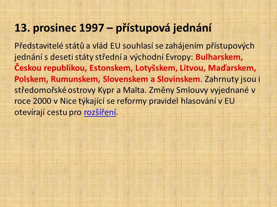 13. prosinec 1997 – přístupová jednání Představitelé států a vlád EU souhlasí se zahájením přístupových jednání s deseti státy střední a východní Evro