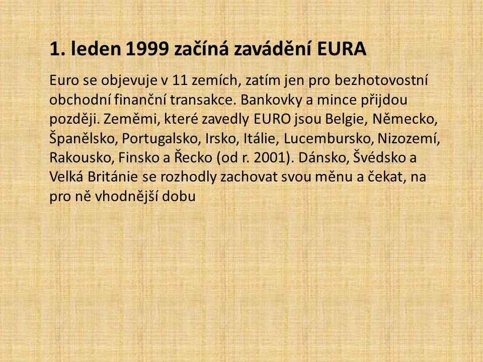 1. leden 1999 začíná zavádění EURA Euro se objevuje v 11 zemích, zatím jen pro bezhotovostní obchodní finanční transakce. Bankovky a mince přijdou poz