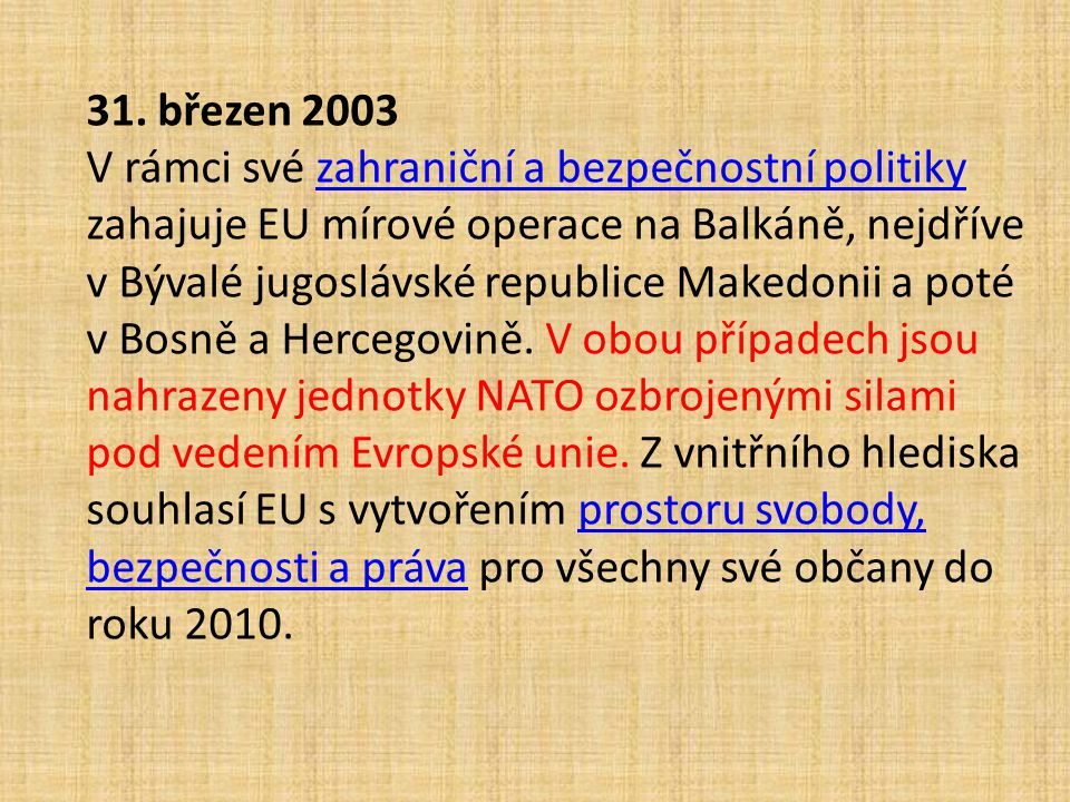 31. březen 2003 V rámci své zahraniční a bezpečnostní politiky zahajuje EU mírové operace na Balkáně, nejdříve v Bývalé jugoslávské republice Makedoni