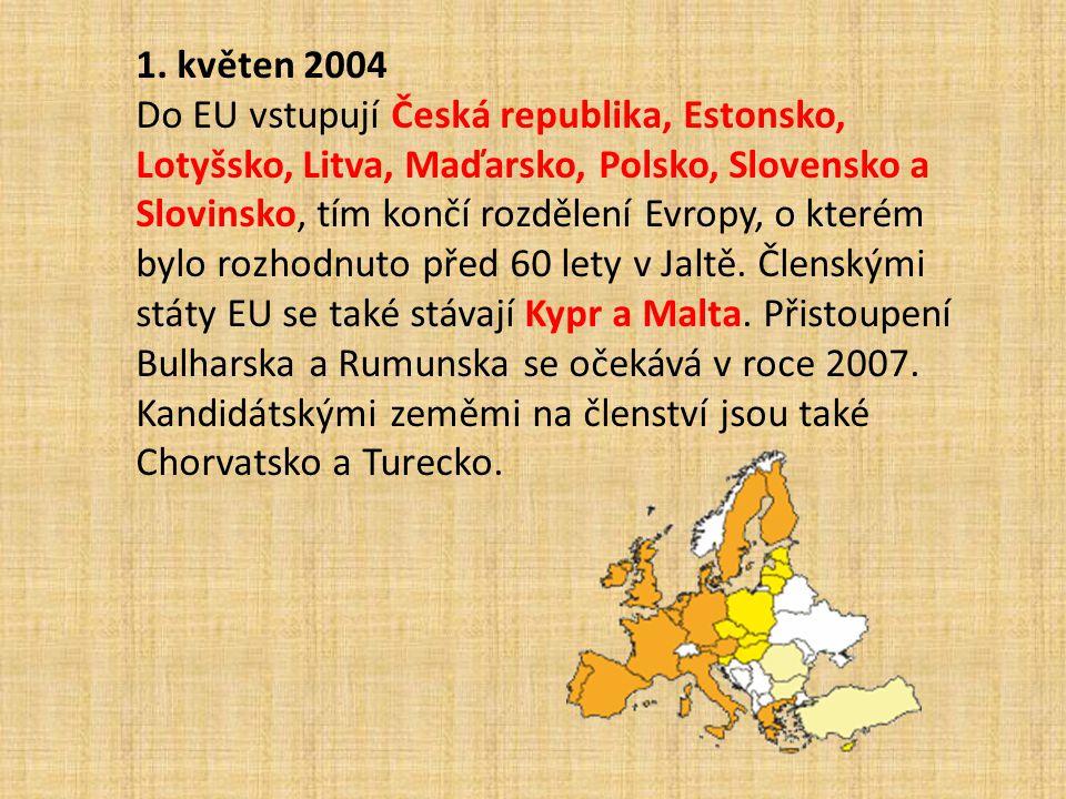 1. květen 2004 Do EU vstupují Česká republika, Estonsko, Lotyšsko, Litva, Maďarsko, Polsko, Slovensko a Slovinsko, tím končí rozdělení Evropy, o které