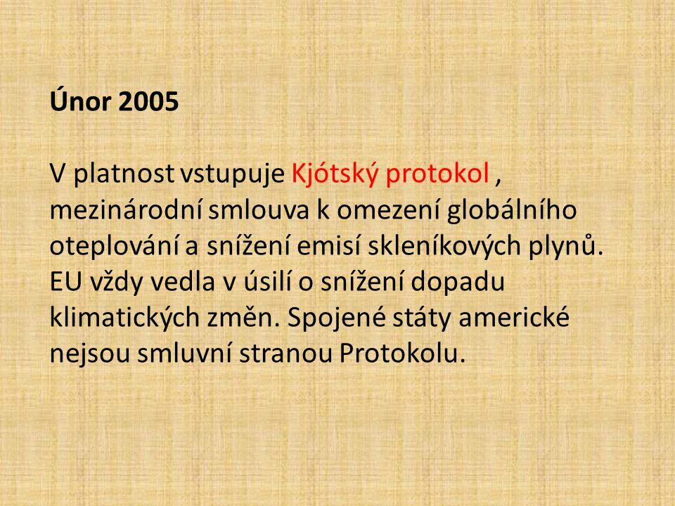 Únor 2005 V platnost vstupuje Kjótský protokol, mezinárodní smlouva k omezení globálního oteplování a snížení emisí skleníkových plynů. EU vždy vedla