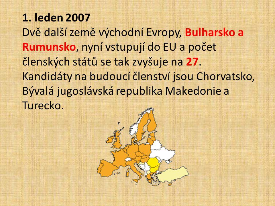 1. leden 2007 Dvě další země východní Evropy, Bulharsko a Rumunsko, nyní vstupují do EU a počet členských států se tak zvyšuje na 27. Kandidáty na bud
