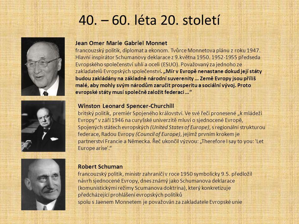 40. – 60. léta 20. století Jean Omer Marie Gabriel Monnet francouzský politik, diplomat a ekonom. Tvůrce Monnetova plánu z roku 1947. Hlavní inspiráto