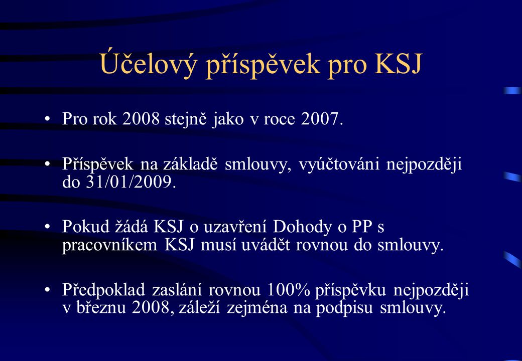 Účelový příspěvek pro KSJ •Pro rok 2008 stejně jako v roce 2007.