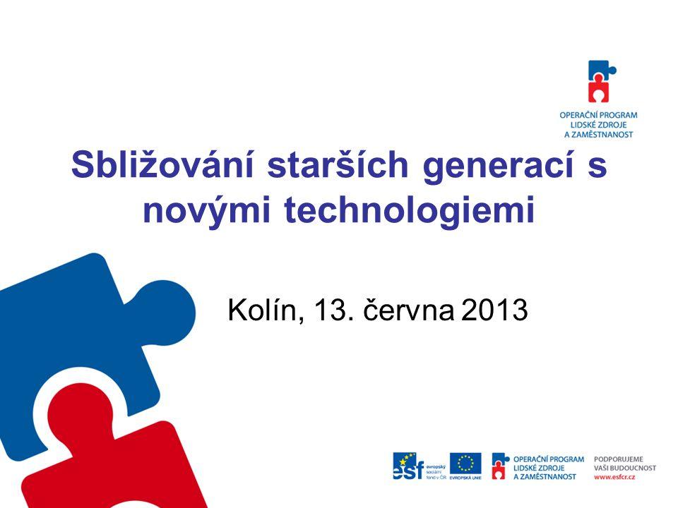 Sbližování starších generací s novými technologiemi Kolín, 13. června 2013