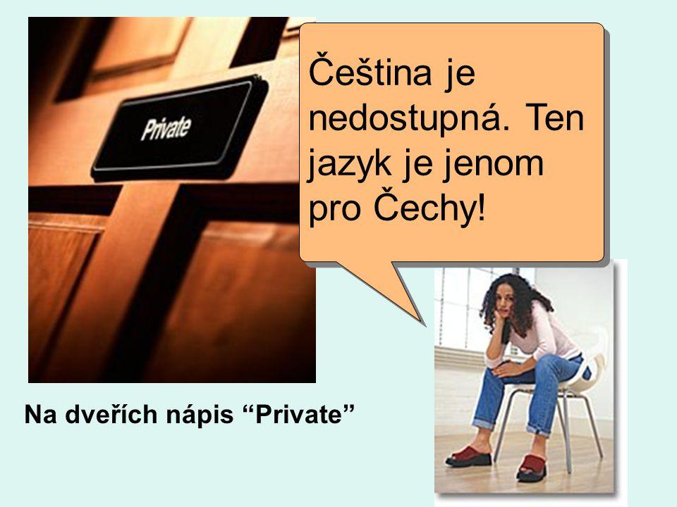 """Čeština je nedostupná. Ten jazyk je jenom pro Čechy! Na dveřích nápis """"Private"""""""