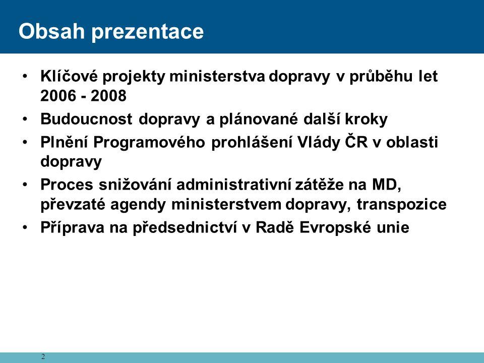 2 Obsah prezentace •Klíčové projekty ministerstva dopravy v průběhu let 2006 - 2008 •Budoucnost dopravy a plánované další kroky •Plnění Programového p