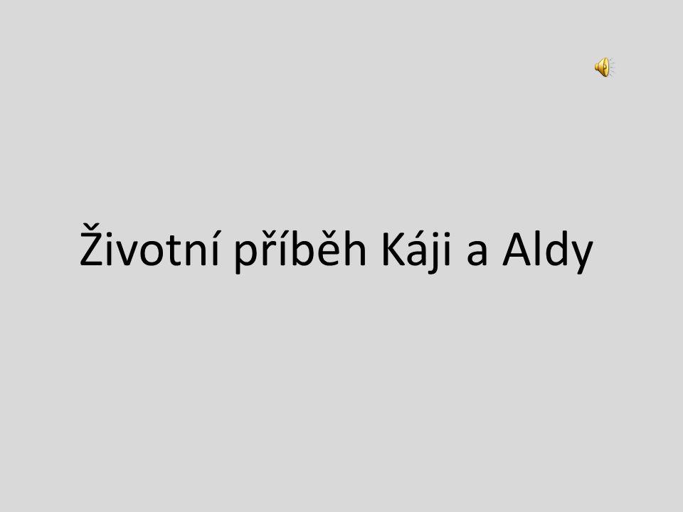 Životní příběh Káji a Aldy
