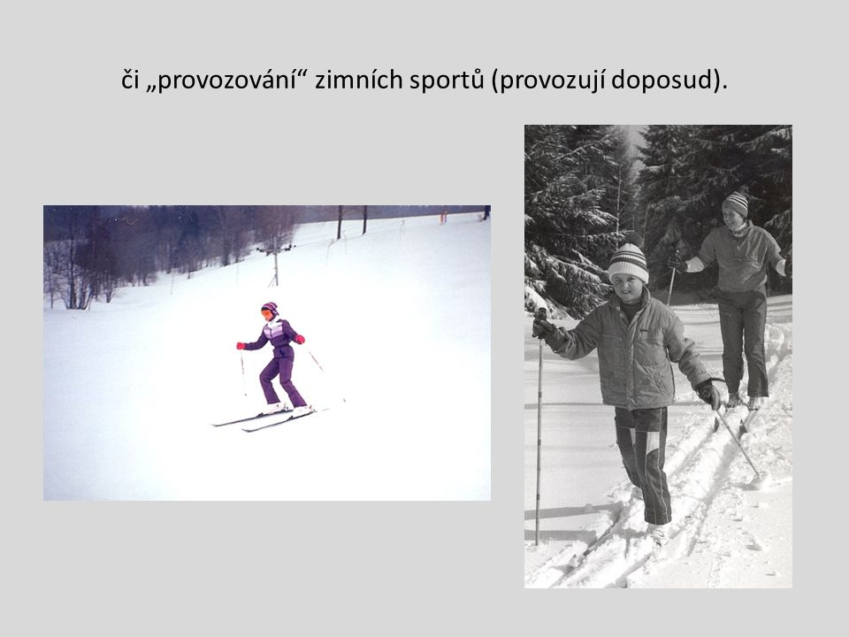 """či """"provozování zimních sportů (provozují doposud)."""
