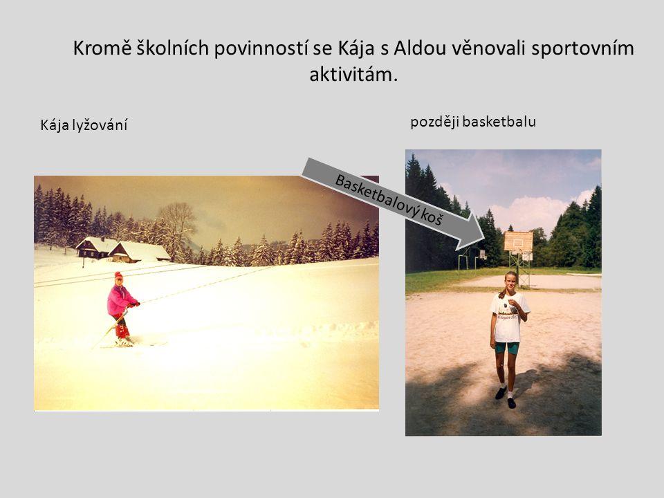 Kromě školních povinností se Kája s Aldou věnovali sportovním aktivitám. Kája lyžování později basketbalu Basketbalový koš