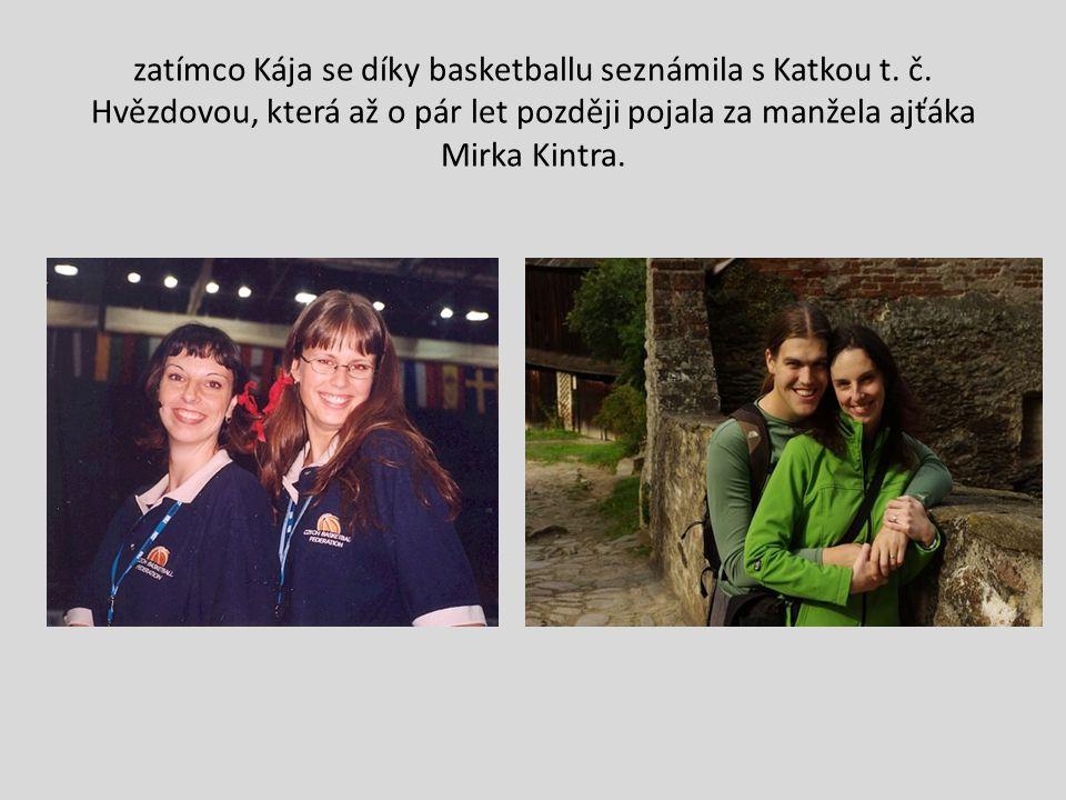 zatímco Kája se díky basketballu seznámila s Katkou t. č. Hvězdovou, která až o pár let později pojala za manžela ajťáka Mirka Kintra.