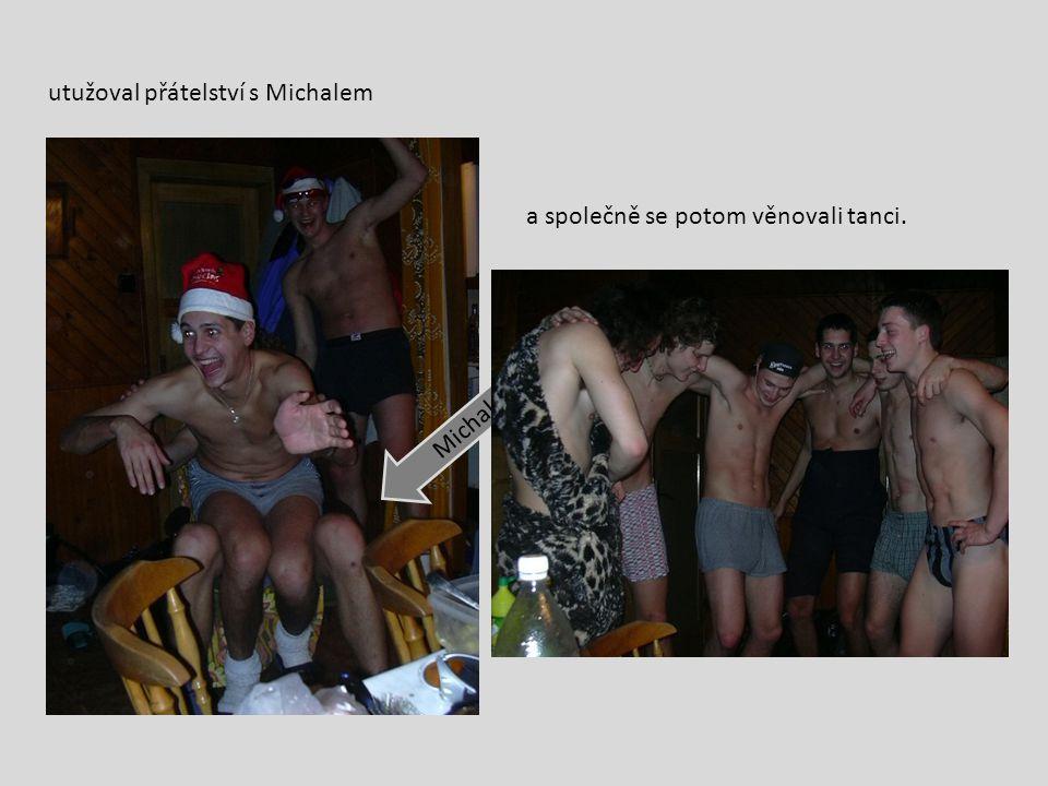 utužoval přátelství s Michalem a společně se potom věnovali tanci. Michal