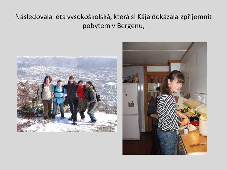 Následovala léta vysokoškolská, která si Kája dokázala zpříjemnit pobytem v Bergenu,