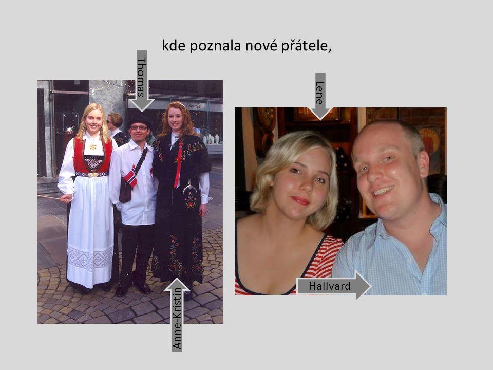 kde poznala nové přátele, Lene Hallvard Thomas Anne-Kristin