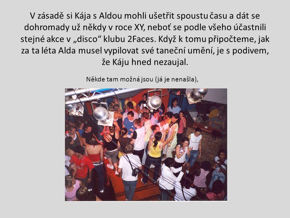 """V zásadě si Kája s Aldou mohli ušetřit spoustu času a dát se dohromady už někdy v roce XY, neboť se podle všeho účastnili stejné akce v """"disco"""" klubu"""