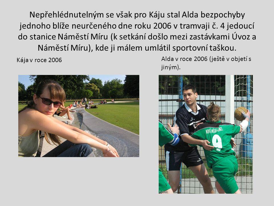 Nepřehlédnutelným se však pro Káju stal Alda bezpochyby jednoho blíže neurčeného dne roku 2006 v tramvaji č.