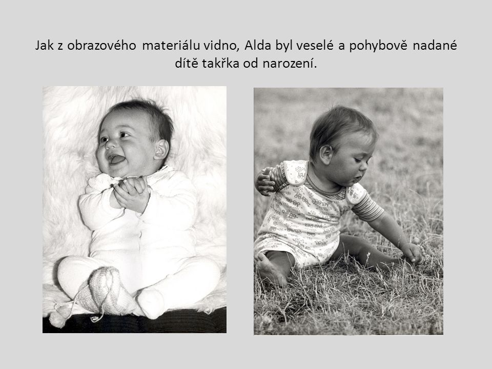 Jak z obrazového materiálu vidno, Alda byl veselé a pohybově nadané dítě takřka od narození.